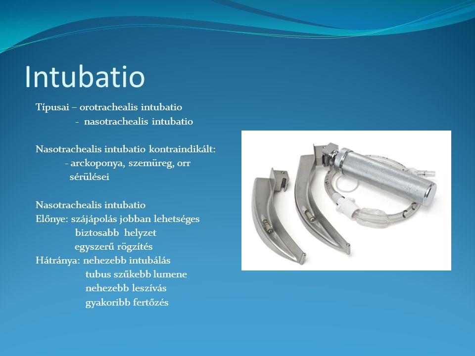 Intubatio Típusai – orotrachealis intubatio - nasotrachealis intubatio Nasotrachealis intubatio kontraindikált: - arckoponya, szemüreg, orr sérülései