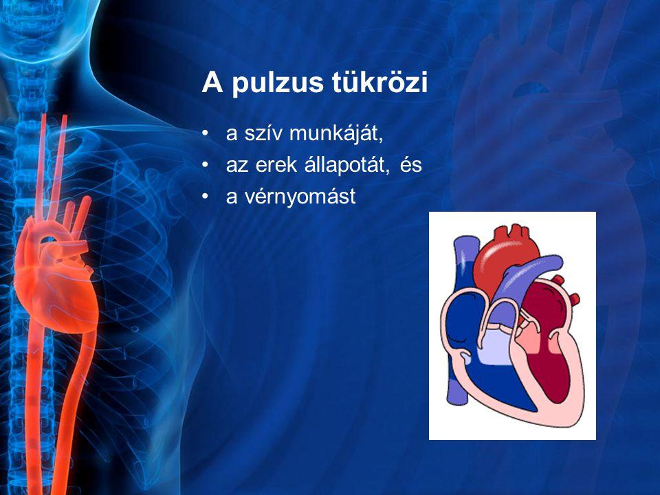 A pulzus teltsége minőségi változás Arányos a vérnyomással és az érpálya teltségével Kórosan: a pulzus telt, feszes, nehezen elnyomható peckelő - magas vérnyomás a pulzus puha, könnyen elnyomható, alig tapintható - alacsony vérnyomás A pulzus szapora, könnyen elnyomható filiformis - súlyos állapotot jelez: shock, kivérzés, illetve belső vérzés esetén tapasztalható