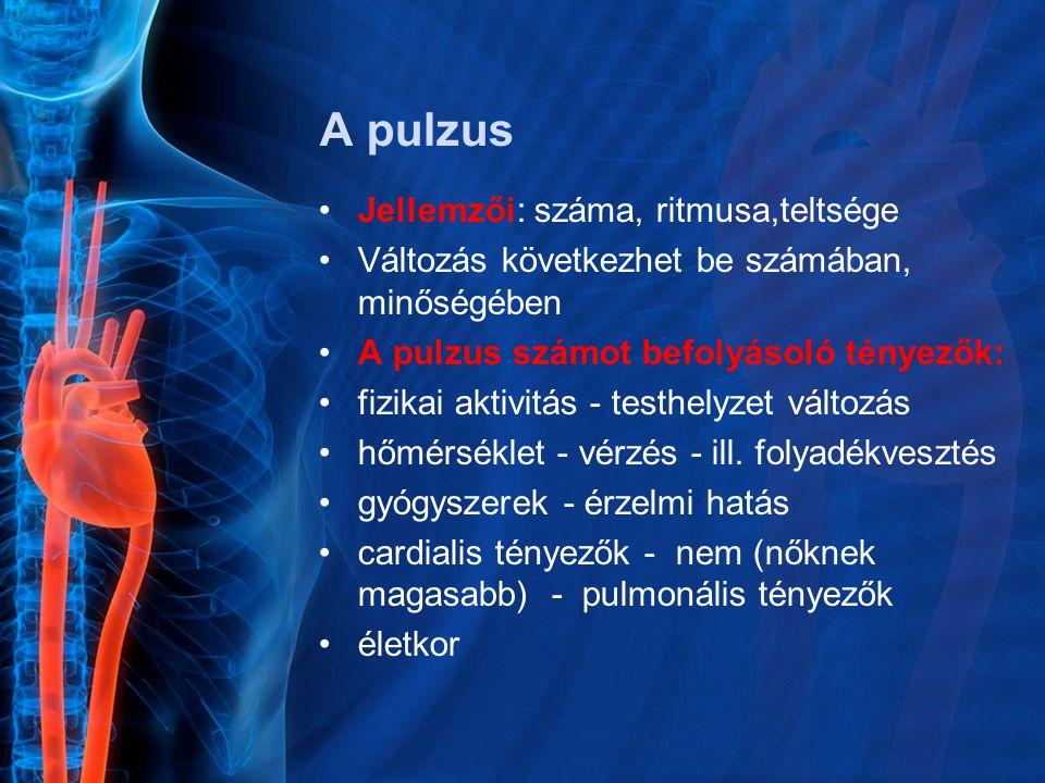 A pulzus Jellemzői: száma, ritmusa,teltsége Változás következhet be számában, minőségében A pulzus számot befolyásoló tényezők: fizikai aktivitás - testhelyzet változás hőmérséklet - vérzés - ill.