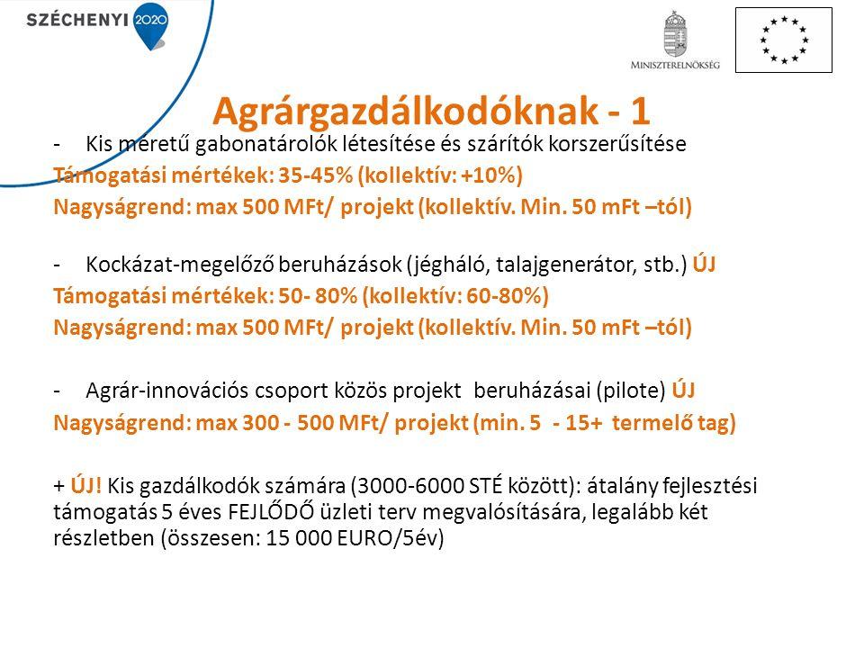Agrárgazdálkodóknak - 1 -Kis méretű gabonatárolók létesítése és szárítók korszerűsítése Támogatási mértékek: 35-45% (kollektív: +10%) Nagyságrend: max