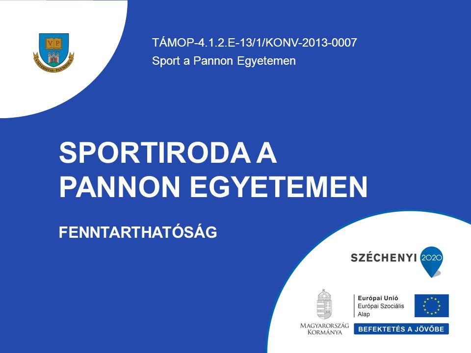 SPORTIRODA A PANNON EGYETEMEN FENNTARTHATÓSÁG TÁMOP-4.1.2.E-13/1/KONV-2013-0007 Sport a Pannon Egyetemen