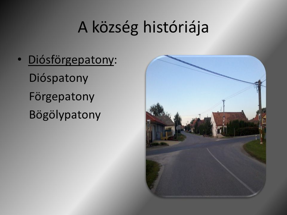 A község históriája Diósförgepatony: Dióspatony Förgepatony Bögölypatony
