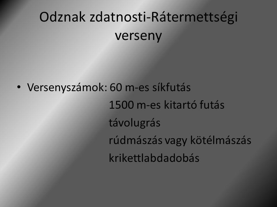 Odznak zdatnosti-Rátermettségi verseny Versenyszámok: 60 m-es síkfutás 1500 m-es kitartó futás távolugrás rúdmászás vagy kötélmászás krikettlabdadobás