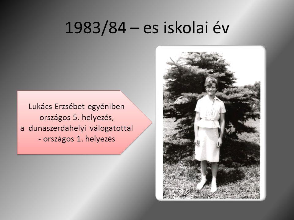 1983/84 – es iskolai év Lukács Erzsébet egyéniben országos 5. helyezés, a dunaszerdahelyi válogatottal - országos 1. helyezés Lukács Erzsébet egyénibe