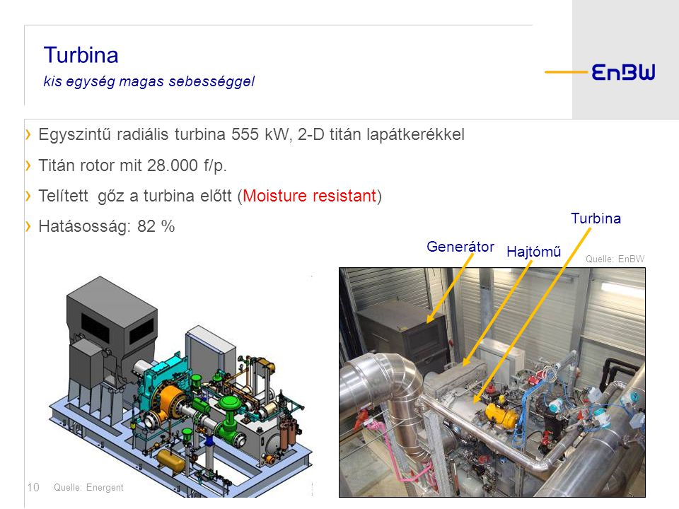10 Quelle: EnBW Quelle: Energent Generátor Turbina Hajtómű › Egyszintű radiális turbina 555 kW, 2-D titán lapátkerékkel › Titán rotor mit 28.000 f/p.