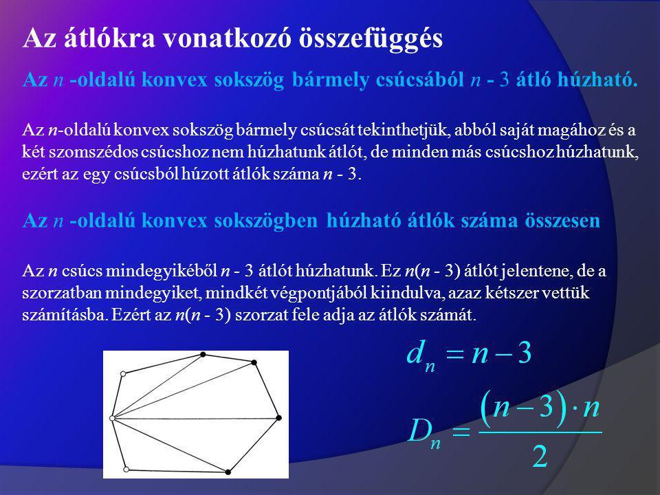 Konvex sokszög belső szögei Az n-oldalú konvex sokszög belső szögeinek összege Konvex sokszög bármely csúcsából n - 3 átló húzható. Ezek a sokszöget n