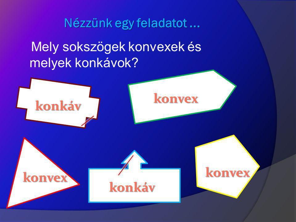 Konvex Konvex Konkáv Konkáv Azokat az alakzatokat nevezzük konvexeknek, amelyek bármely két pontjukkal együtt a két pontot összekötő szakasz minden po
