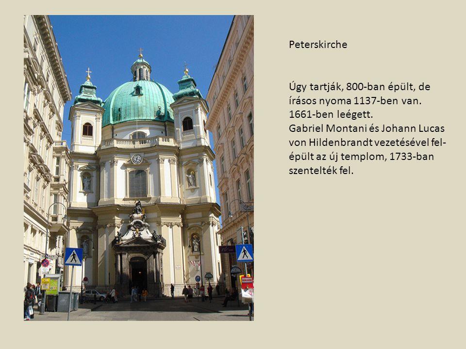 Peterskirche Úgy tartják, 800-ban épült, de írásos nyoma 1137-ben van. 1661-ben leégett. Gabriel Montani és Johann Lucas von Hildenbrandt vezetésével