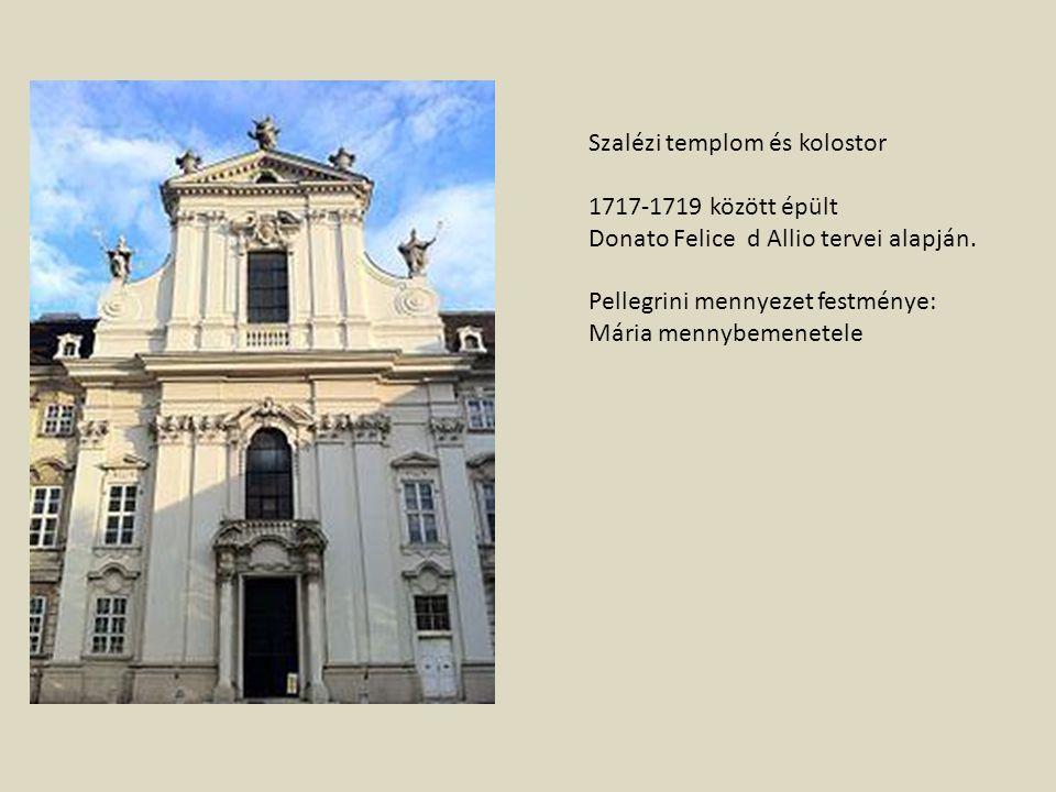 Szalézi templom és kolostor 1717-1719 között épült Donato Felice d Allio tervei alapján. Pellegrini mennyezet festménye: Mária mennybemenetele