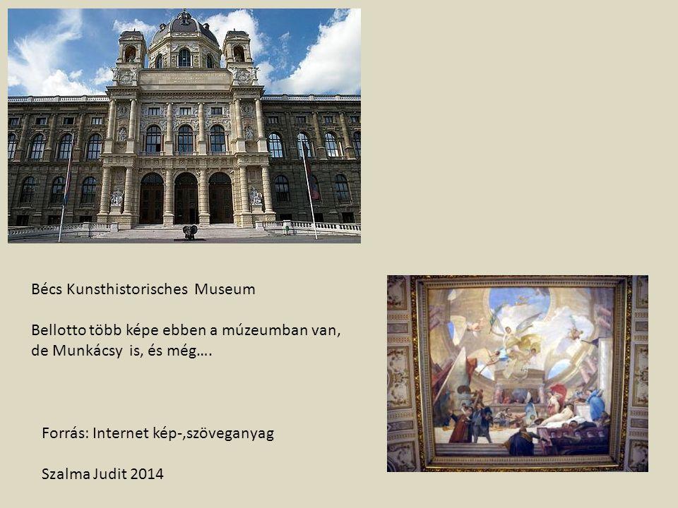 Bécs Kunsthistorisches Museum Bellotto több képe ebben a múzeumban van, de Munkácsy is, és még…. Forrás: Internet kép-,szöveganyag Szalma Judit 2014