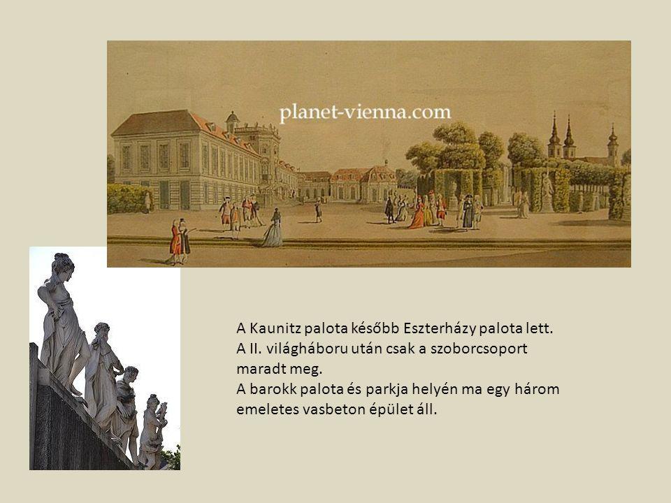 A Kaunitz palota később Eszterházy palota lett. A II. világháboru után csak a szoborcsoport maradt meg. A barokk palota és parkja helyén ma egy három