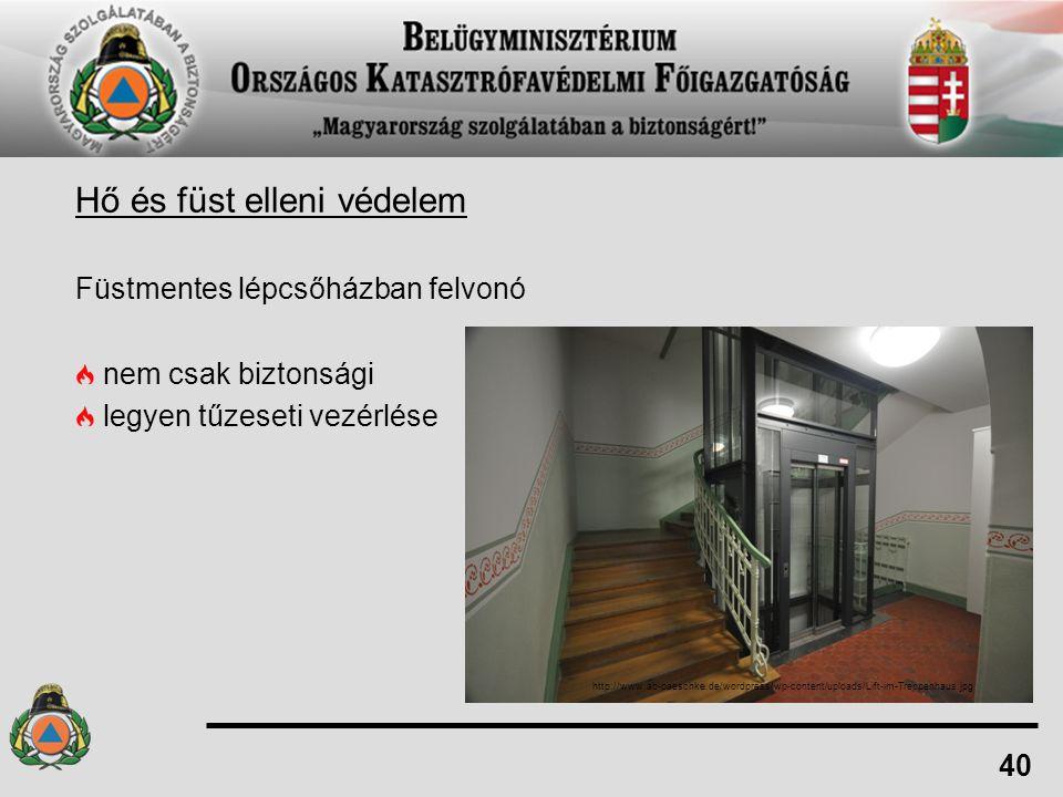 Hő és füst elleni védelem Füstmentes lépcsőházban felvonó nem csak biztonsági legyen tűzeseti vezérlése 40 http://www.ab-paeschke.de/wordpress/wp-cont