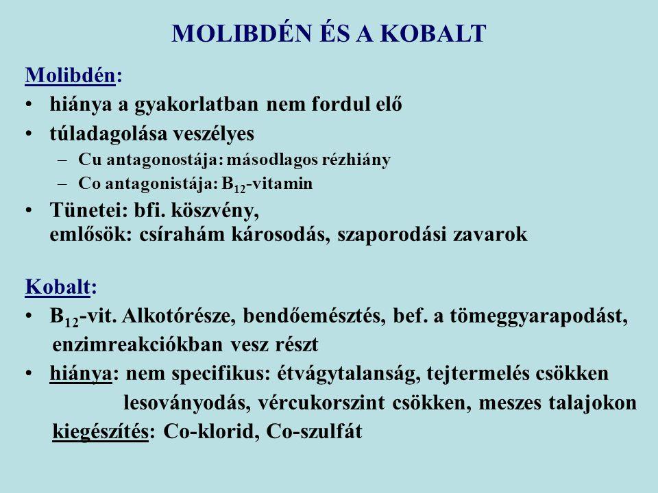 Molibdén: hiánya a gyakorlatban nem fordul elő túladagolása veszélyes –Cu antagonostája: másodlagos rézhiány –Co antagonistája: B 12 -vitamin Tünetei: