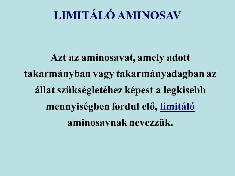 LIMITÁLÓ AMINOSAV Azt az aminosavat, amely adott takarmányban vagy takarmányadagban az állat szükségletéhez képest a legkisebb mennyiségben fordul elő, limitáló aminosavnak nevezzük.