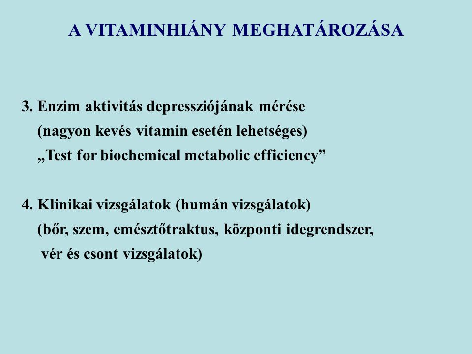 """A VITAMINHIÁNY MEGHATÁROZÁSA 3. Enzim aktivitás depressziójának mérése (nagyon kevés vitamin esetén lehetséges) """"Test for biochemical metabolic effici"""
