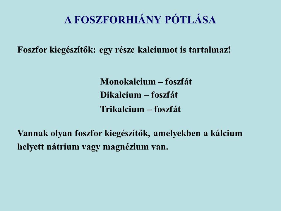 A FOSZFORHIÁNY PÓTLÁSA Foszfor kiegészítők: egy része kalciumot is tartalmaz! Monokalcium – foszfát Dikalcium – foszfát Trikalcium – foszfát Vannak ol