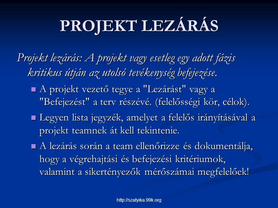PROJEKT LEZÁRÁS Projekt lezárás: A projekt vagy esetleg egy adott fázis kritikus útján az utolsó tevékenység befejezése. A projekt vezető tegye a