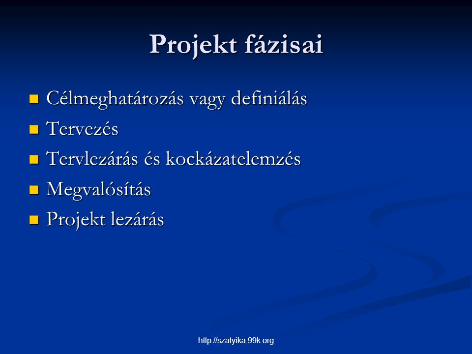Projekt fázisai Célmeghatározás vagy definiálás Célmeghatározás vagy definiálás Tervezés Tervezés Tervlezárás és kockázatelemzés Tervlezárás és kockáz