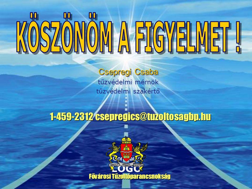 Company LOGO Csepregi Csaba tűzvédelmi mérnök tűzvédelmi szakértő Csepregi Csaba tűzvédelmi mérnök tűzvédelmi szakértő Fővárosi Tűzoltóparancsnokság 1-459-2312 csepregics@tuzoltosagbp.hu