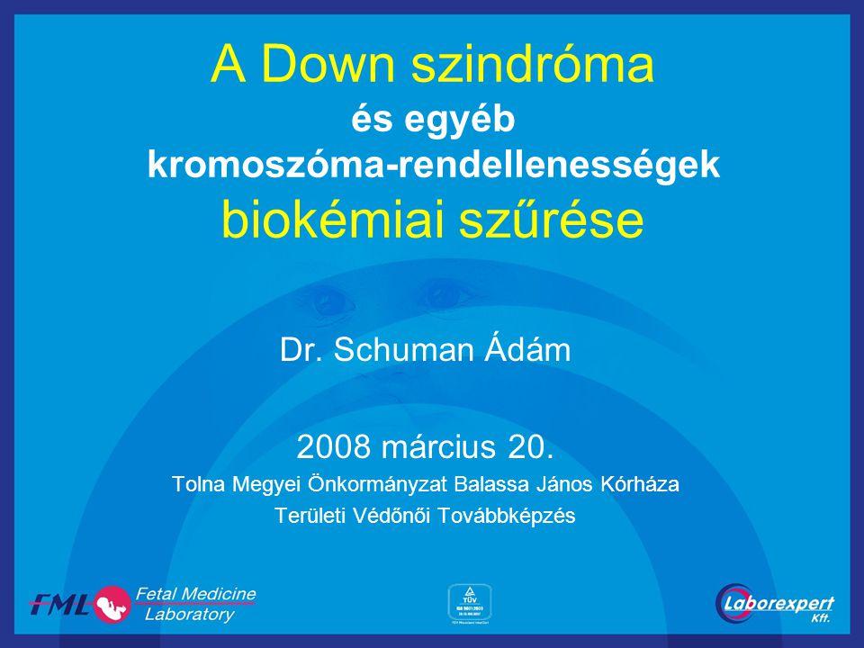 A Down szindróma és egyéb kromoszóma-rendellenességek biokémiai szűrése Dr. Schuman Ádám 2008 március 20. Tolna Megyei Önkormányzat Balassa János Kórh