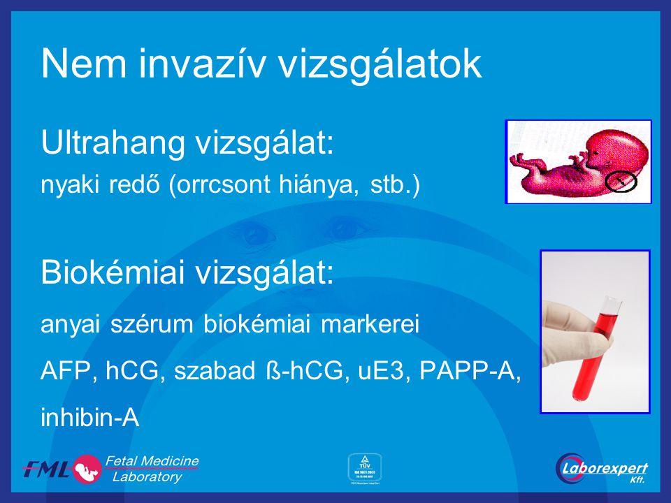 Nem invazív vizsgálatok Ultrahang vizsgálat: nyaki redő (orrcsont hiánya, stb.) Biokémiai vizsgálat: anyai szérum biokémiai markerei AFP, hCG, szabad