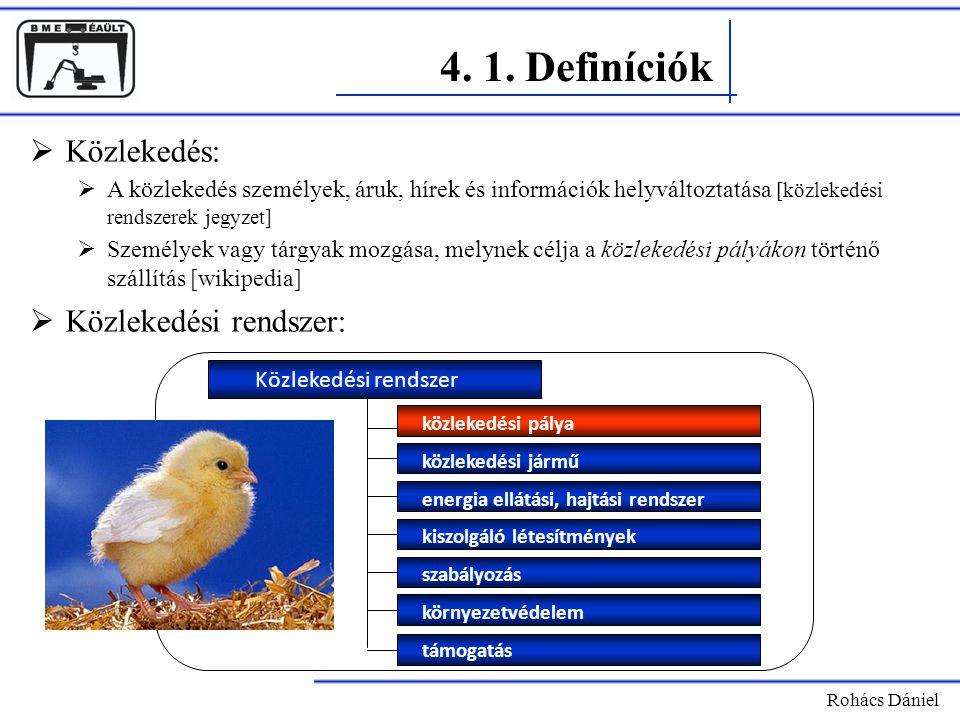 4. 1. Definíciók Rohács Dániel  Közlekedés:  A közlekedés személyek, áruk, hírek és információk helyváltoztatása [közlekedési rendszerek jegyzet] 