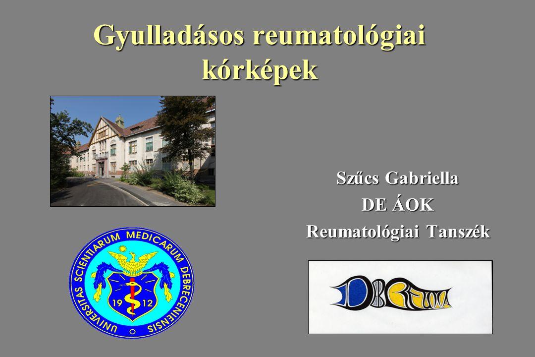 Gyulladásos reumatológiai kórképek Szűcs Gabriella DE ÁOK Reumatológiai Tanszék
