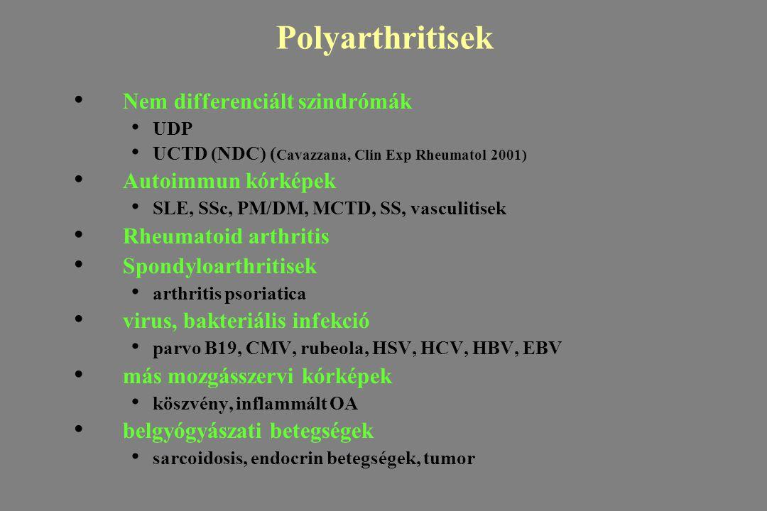 Polyarthritisek Nem differenciált szindrómák UDP UCTD (NDC) ( Cavazzana, Clin Exp Rheumatol 2001) Autoimmun kórképek SLE, SSc, PM/DM, MCTD, SS, vascul