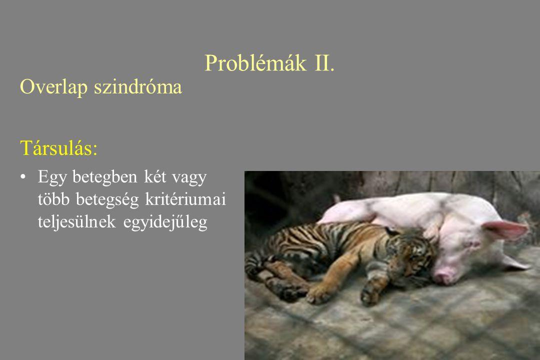 Problémák II. Overlap szindróma Társulás: Egy betegben két vagy több betegség kritériumai teljesülnek egyidejűleg