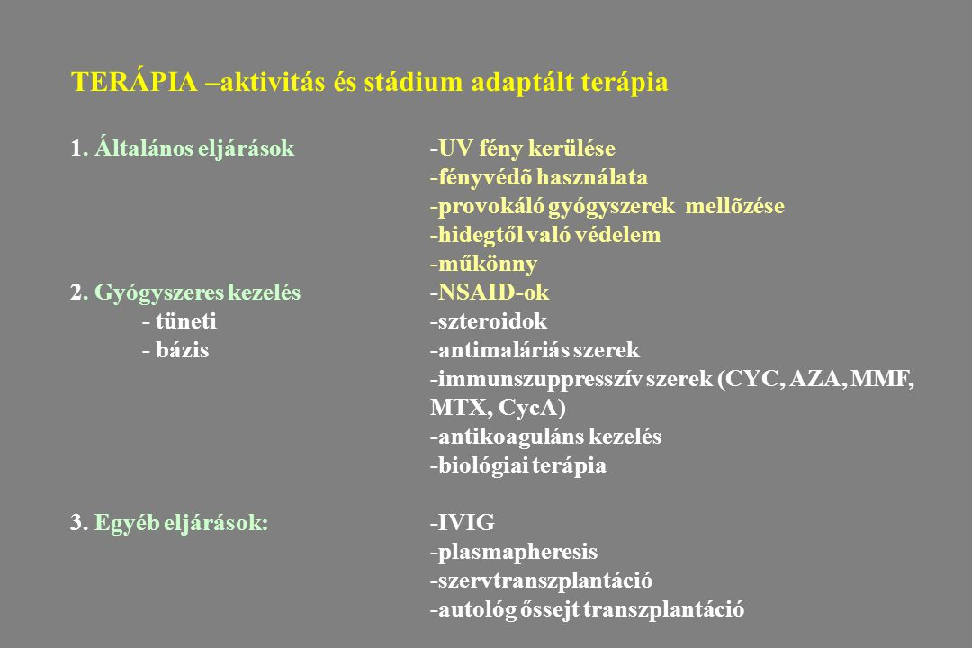 TERÁPIA –aktivitás és stádium adaptált terápia 1. Általános eljárások-UV fény kerülése -fényvédõ használata -provokáló gyógyszerek mellõzése -hidegtől