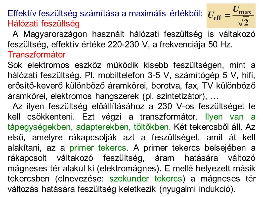 Effektív feszültség számítása a maximális értékből: Hálózati feszültség A Magyarországon használt hálózati feszültség is váltakozó feszültség, effektív értéke 220-230 V, a frekvenciája 50 Hz.