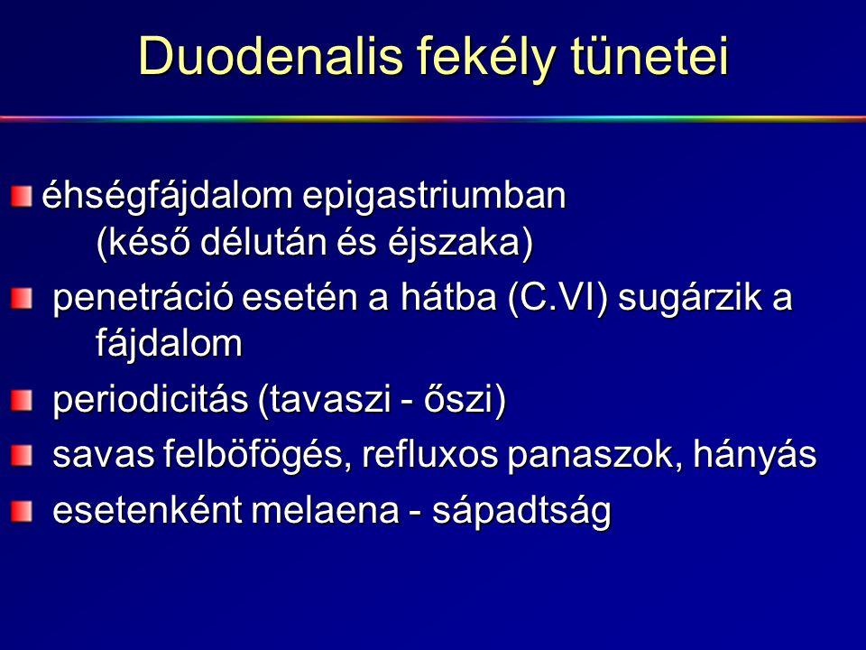 Duodenalis fekély tünetei éhségfájdalom epigastriumban (késő délután és éjszaka) penetráció esetén a hátba (C.VI) sugárzik a fájdalom penetráció eseté