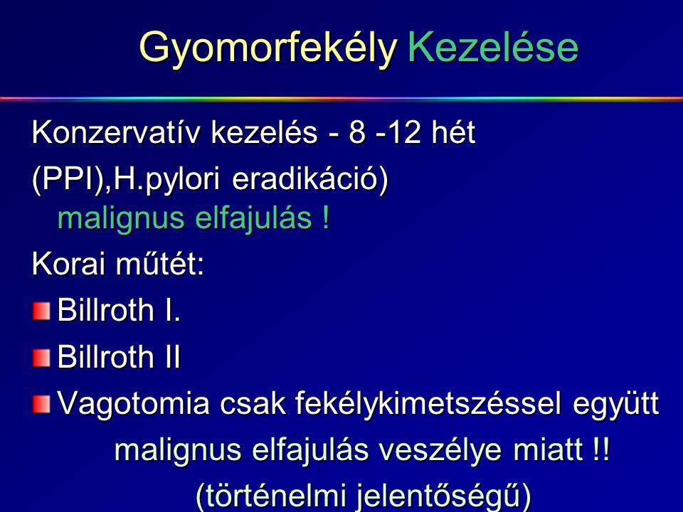 Gyomorfekély Kezelése Konzervatív kezelés - 8 -12 hét (PPI),H.pylori eradikáció) malignus elfajulás ! Korai műtét: Billroth I. Billroth II Vagotomia c