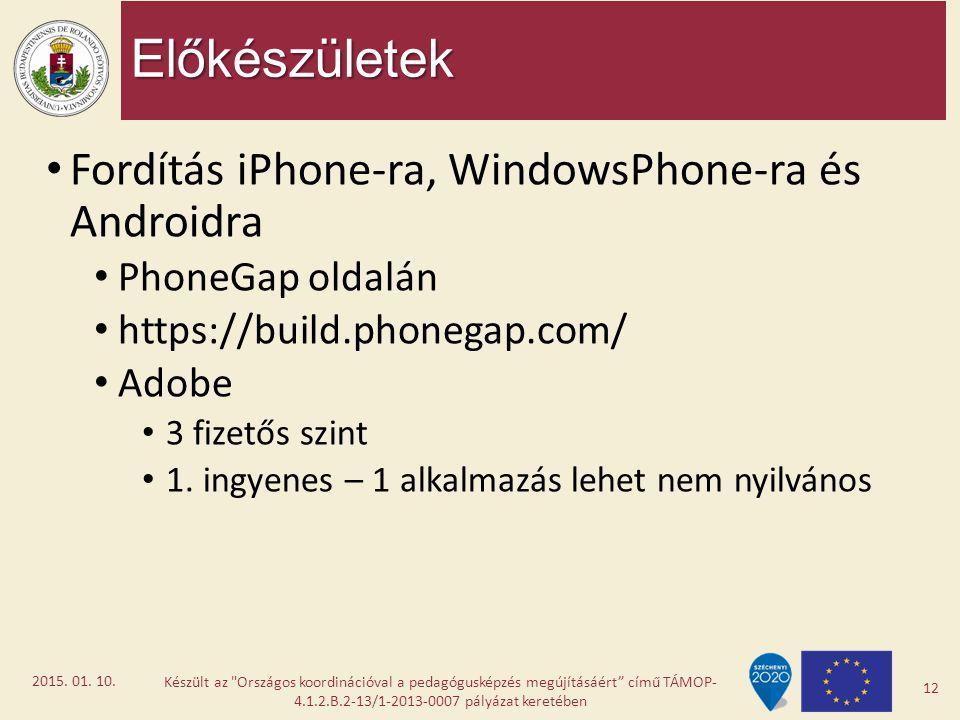 Előkészületek Fordítás iPhone-ra, WindowsPhone-ra és Androidra PhoneGap oldalán https://build.phonegap.com/ Adobe 3 fizetős szint 1. ingyenes – 1 alka