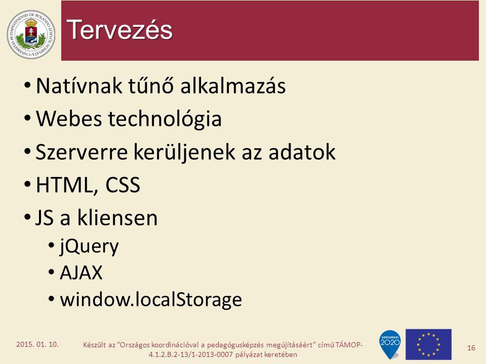 Tervezés Natívnak tűnő alkalmazás Webes technológia Szerverre kerüljenek az adatok HTML, CSS JS a kliensen jQuery AJAX window.localStorage Készült az