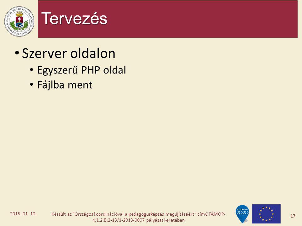 Tervezés Szerver oldalon Egyszerű PHP oldal Fájlba ment Készült az
