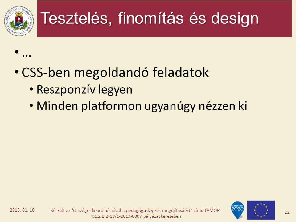 Tesztelés, finomítás és design … CSS-ben megoldandó feladatok Reszponzív legyen Minden platformon ugyanúgy nézzen ki Készült az