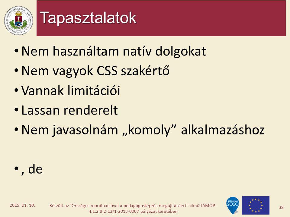 """Tapasztalatok Nem használtam natív dolgokat Nem vagyok CSS szakértő Vannak limitációi Lassan renderelt Nem javasolnám """"komoly"""" alkalmazáshoz, de Készü"""