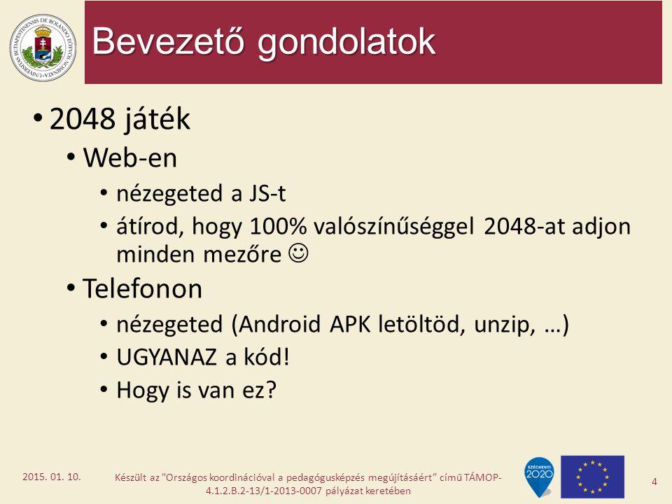 Bevezető gondolatok 2048 játék Web-en nézegeted a JS-t átírod, hogy 100% valószínűséggel 2048-at adjon minden mezőre Telefonon nézegeted (Android APK