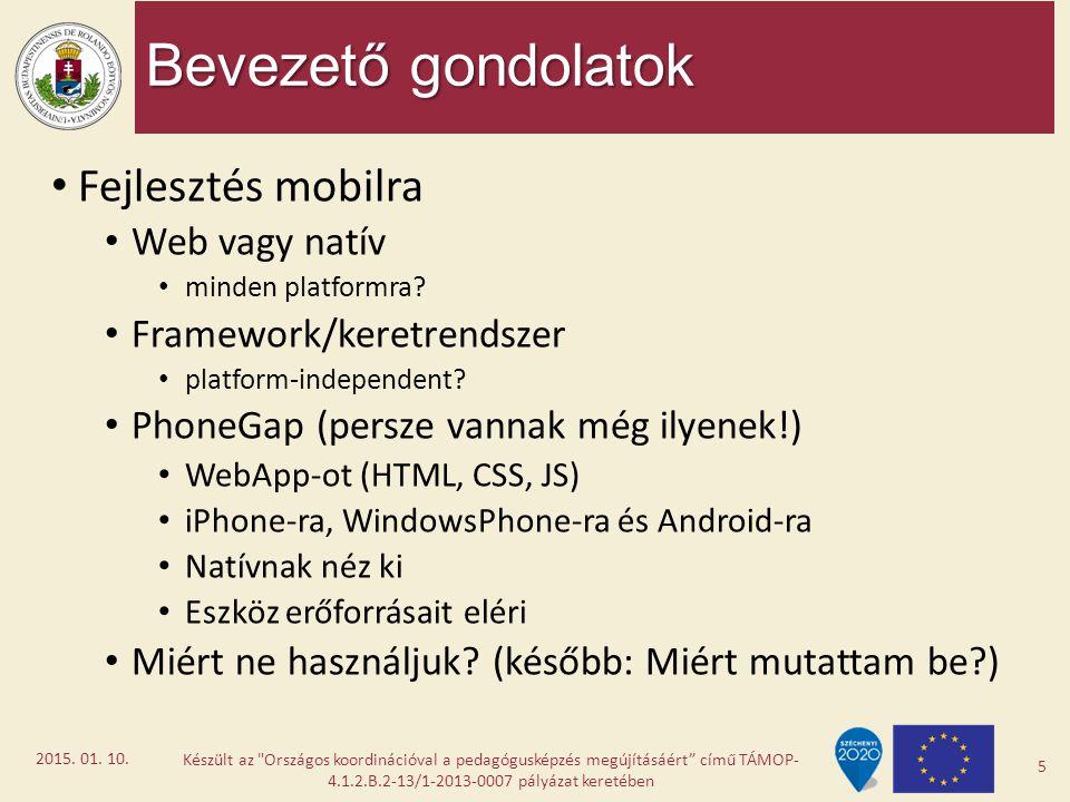 Bevezető gondolatok Fejlesztés mobilra Web vagy natív minden platformra? Framework/keretrendszer platform-independent? PhoneGap (persze vannak még ily