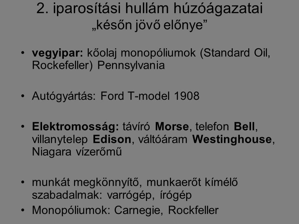 """2. iparosítási hullám húzóágazatai """"későn jövő előnye"""" vegyipar: kőolaj monopóliumok (Standard Oil, Rockefeller) Pennsylvania Autógyártás: Ford T-mode"""