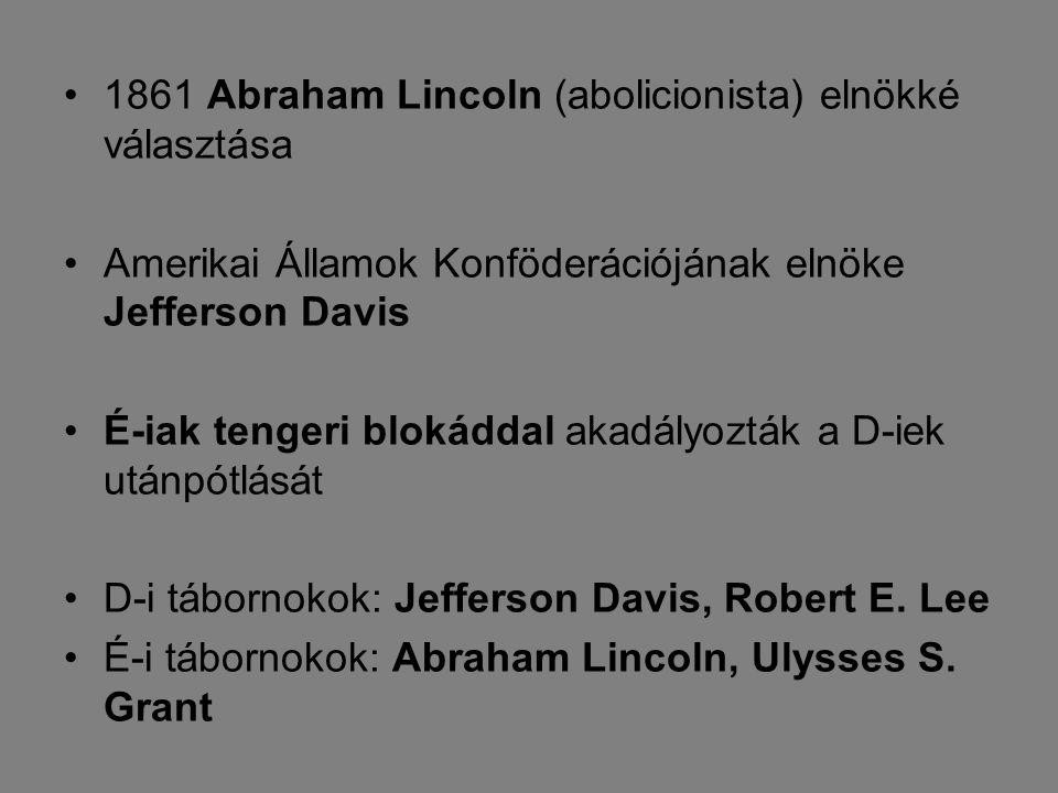 1861 Abraham Lincoln (abolicionista) elnökké választása Amerikai Államok Konföderációjának elnöke Jefferson Davis É-iak tengeri blokáddal akadályozták