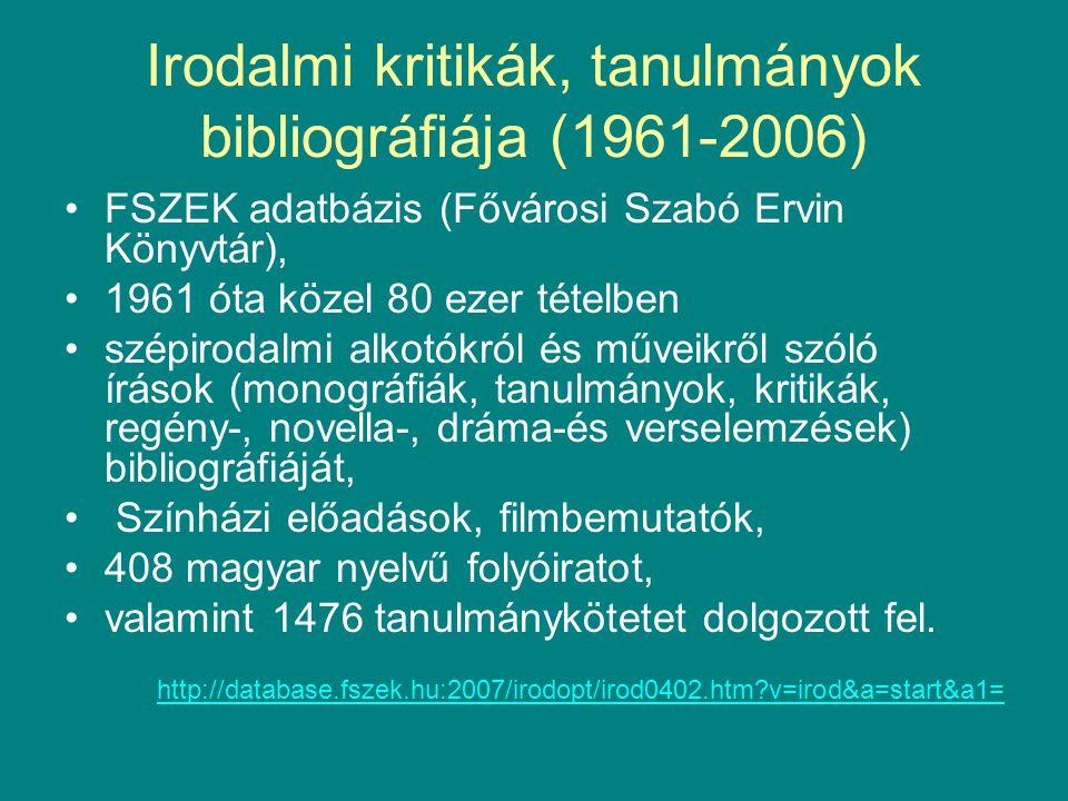Irodalmi kritikák, tanulmányok bibliográfiája (1961-2006) FSZEK adatbázis (Fővárosi Szabó Ervin Könyvtár), 1961 óta közel 80 ezer tételben szépirodalmi alkotókról és műveikről szóló írások (monográfiák, tanulmányok, kritikák, regény-, novella-, dráma-és verselemzések) bibliográfiáját, Színházi előadások, filmbemutatók, 408 magyar nyelvű folyóiratot, valamint 1476 tanulmánykötetet dolgozott fel.