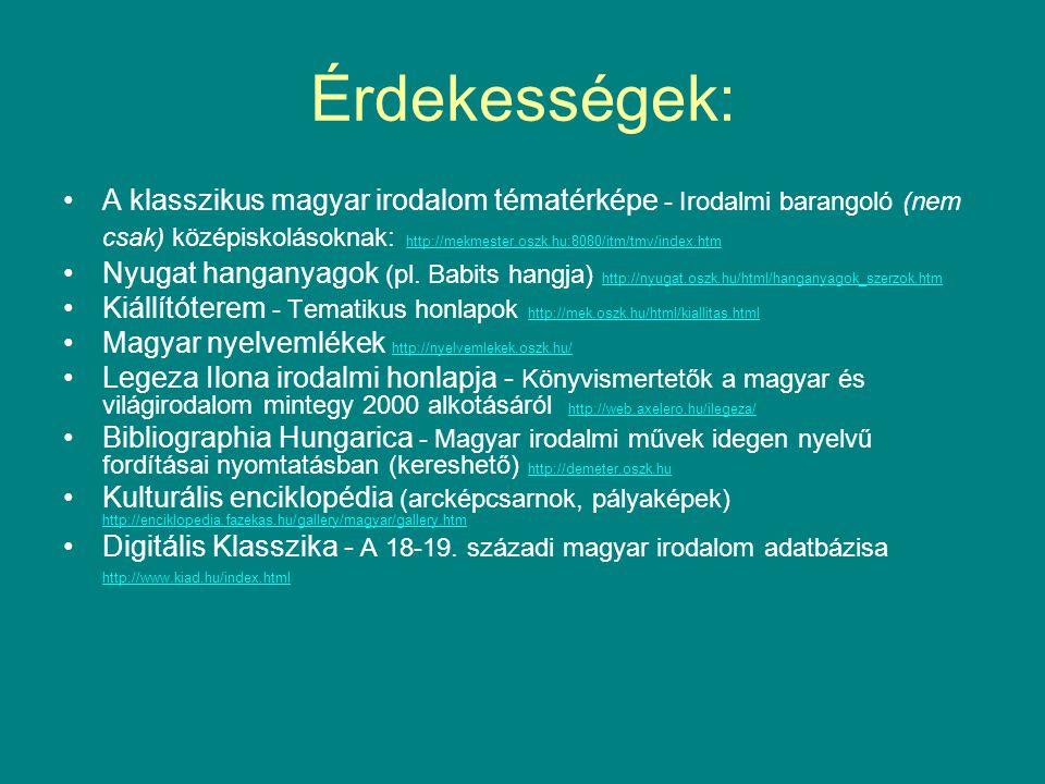 Érdekességek: A klasszikus magyar irodalom tématérképe - Irodalmi barangoló (nem csak) középiskolásoknak: http://mekmester.oszk.hu:8080/itm/tmv/index.htm http://mekmester.oszk.hu:8080/itm/tmv/index.htm Nyugat hanganyagok (pl.