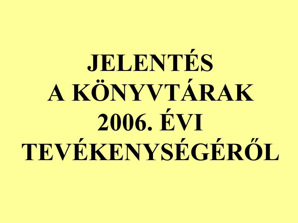 JELENTÉS A KÖNYVTÁRAK 2006. ÉVI TEVÉKENYSÉGÉRŐL
