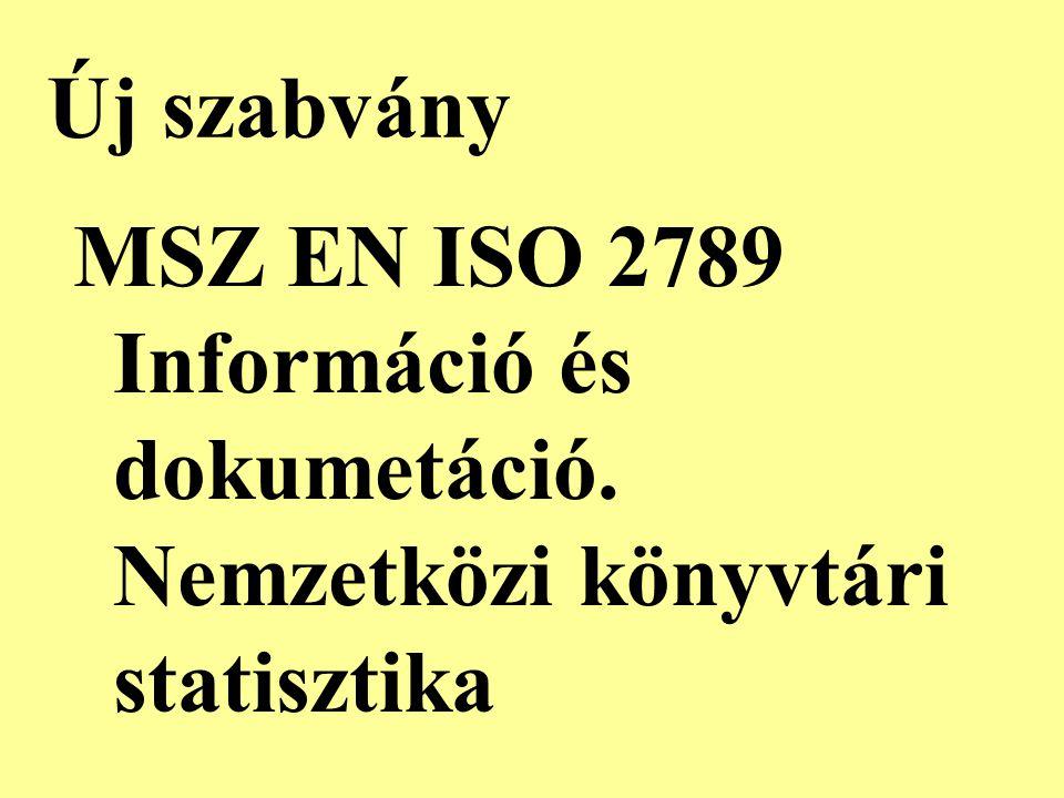 Új szabvány MSZ EN ISO 2789 Információ és dokumetáció. Nemzetközi könyvtári statisztika