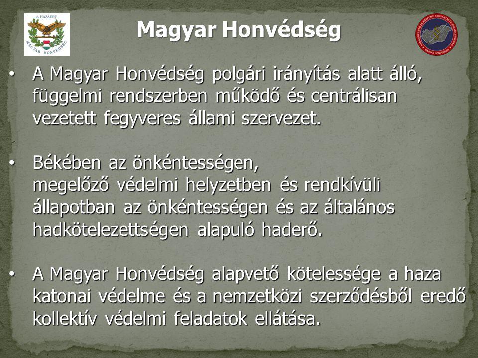 A Magyar Honvédség polgári irányítás alatt álló, függelmi rendszerben működő és centrálisan vezetett fegyveres állami szervezet.