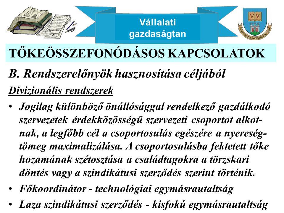 Vállalati gazdaságtan TŐKEÖSSZEFONÓDÁSOS KAPCSOLATOK B. Rendszerelőnyök hasznosítása céljából Divizionális rendszerek Jogilag különböző önállósággal r