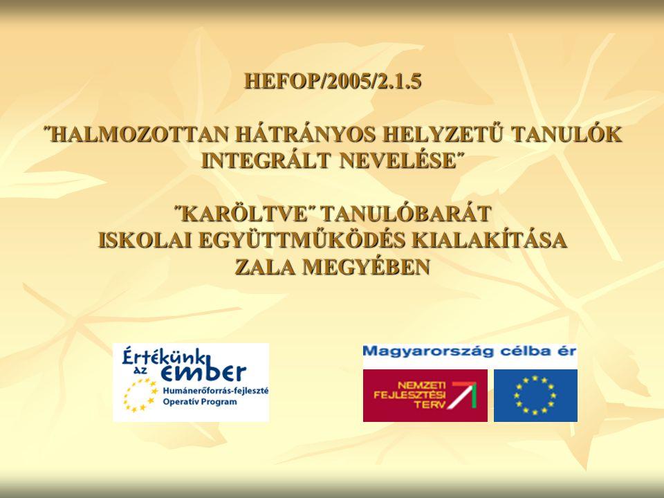 HEFOP/2005/2.1.5 ˝HALMOZOTTAN HÁTRÁNYOS HELYZETŰ TANULÓK INTEGRÁLT NEVELÉSE˝ ˝KARÖLTVE˝ TANULÓBARÁT ISKOLAI EGYÜTTMŰKÖDÉS KIALAKÍTÁSA ZALA MEGYÉBEN