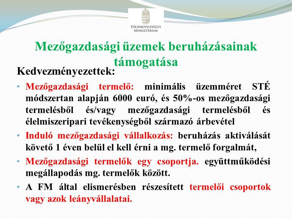 Mezőgazdasági üzemek beruházásainak támogatása Kedvezményezettek: Mezőgazdasági termelő: minimális üzemméret STÉ módszertan alapján 6000 euró, és 50%-